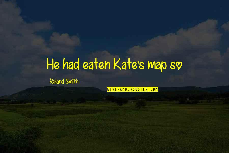 Payback Relationship Quotes By Roland Smith: He had eaten Kate's map so