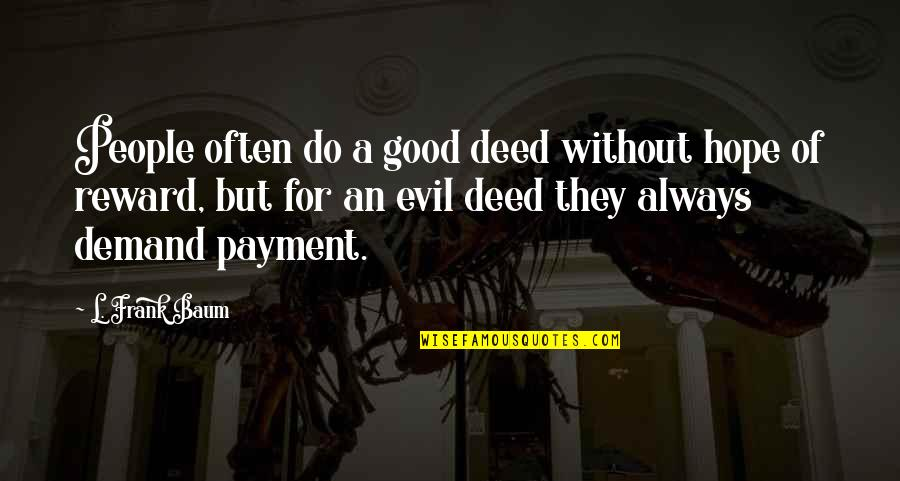 Payment Quotes By L. Frank Baum: People often do a good deed without hope