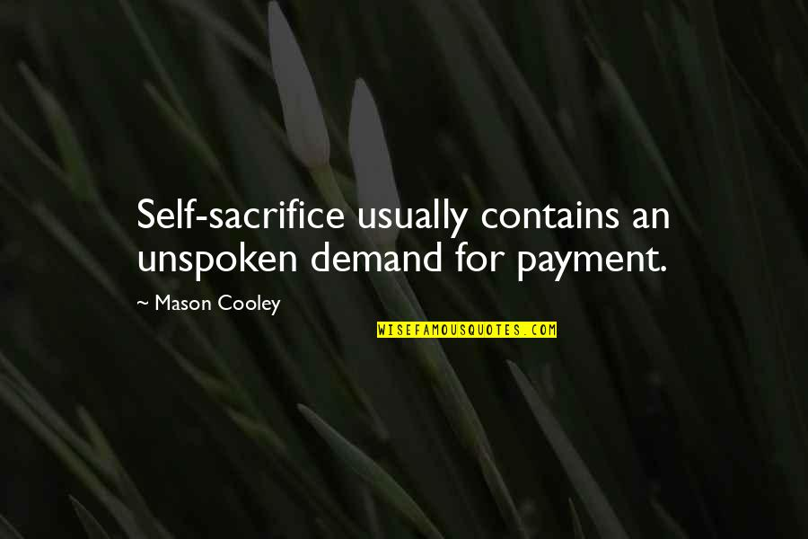 Payment Quotes By Mason Cooley: Self-sacrifice usually contains an unspoken demand for payment.