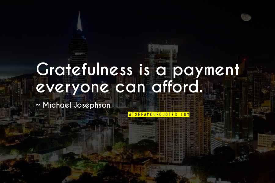 Payment Quotes By Michael Josephson: Gratefulness is a payment everyone can afford.