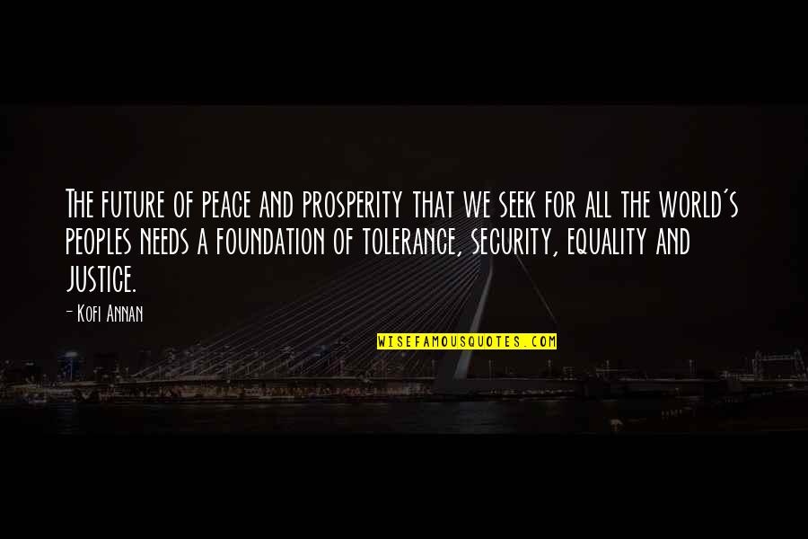 Peace And Equality Quotes By Kofi Annan: The future of peace and prosperity that we