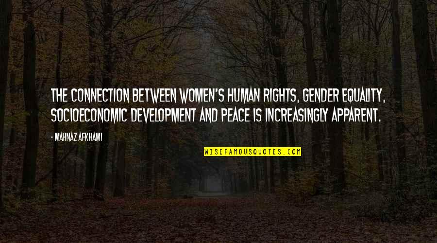 Peace And Equality Quotes By Mahnaz Afkhami: The connection between women's human rights, gender equality,