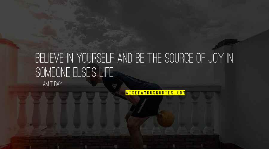Peace And Joy Quotes By Amit Ray: Believe in yourself and be the source of