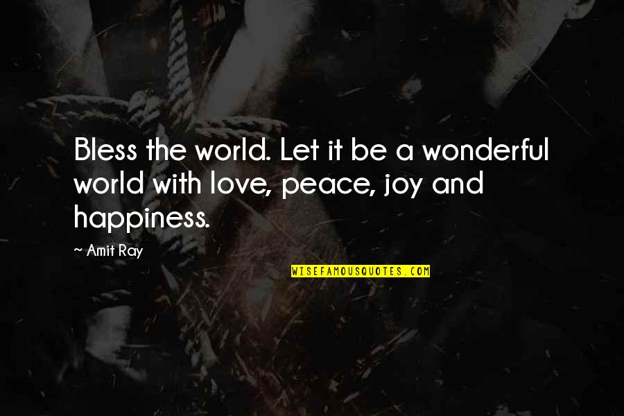 Peace And Joy Quotes By Amit Ray: Bless the world. Let it be a wonderful
