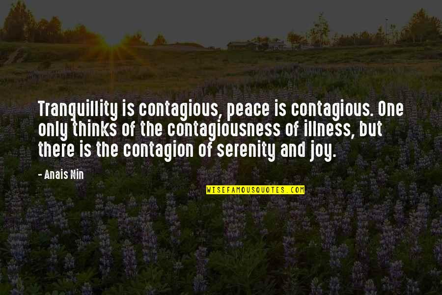 Peace And Joy Quotes By Anais Nin: Tranquillity is contagious, peace is contagious. One only