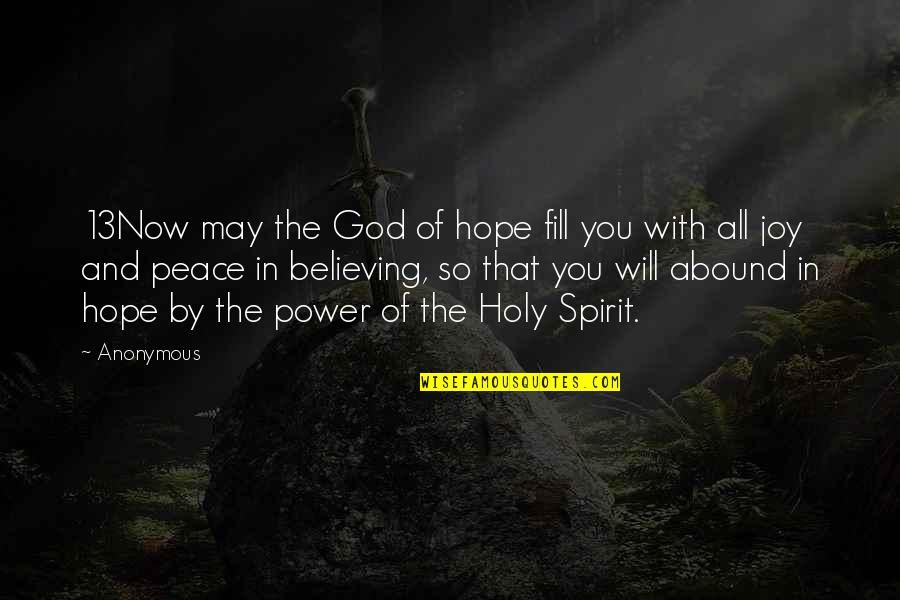Peace And Joy Quotes By Anonymous: 13Now may the God of hope fill you