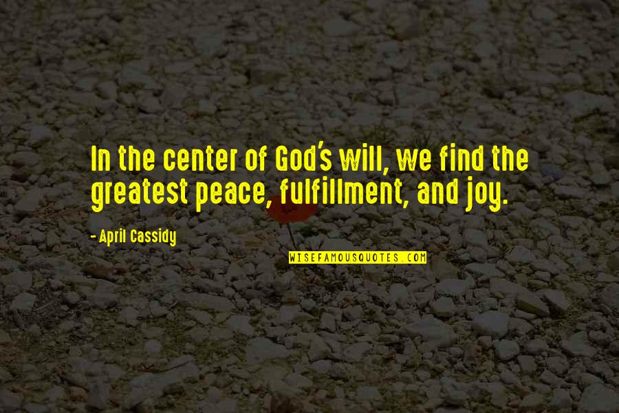 Peace And Joy Quotes By April Cassidy: In the center of God's will, we find