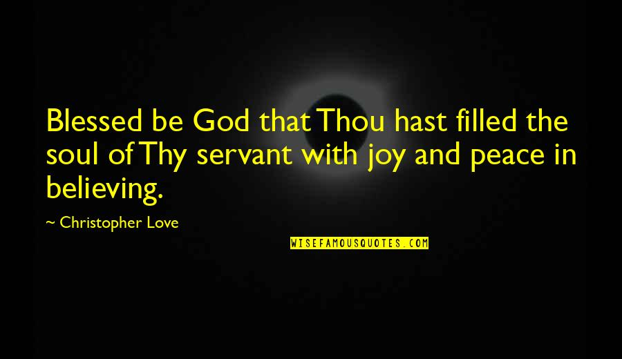 Peace And Joy Quotes By Christopher Love: Blessed be God that Thou hast filled the