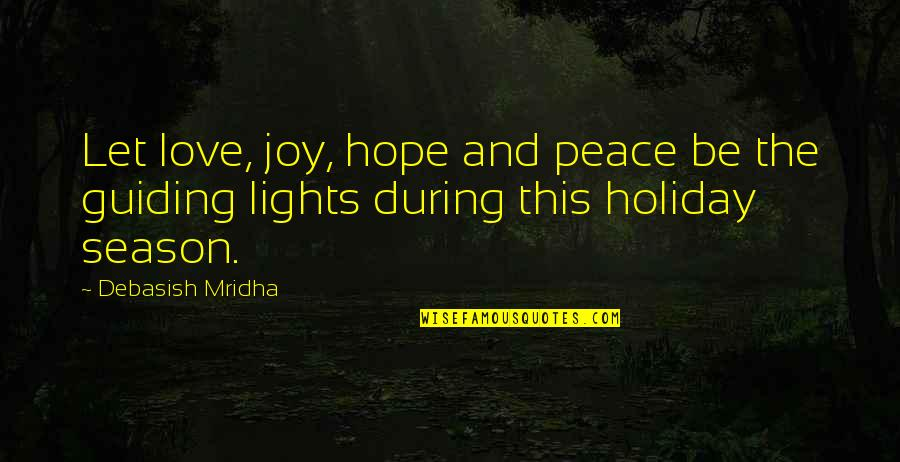 Peace And Joy Quotes By Debasish Mridha: Let love, joy, hope and peace be the