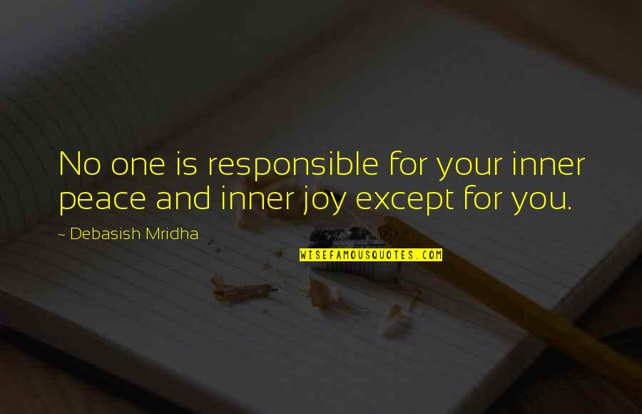 Peace And Joy Quotes By Debasish Mridha: No one is responsible for your inner peace
