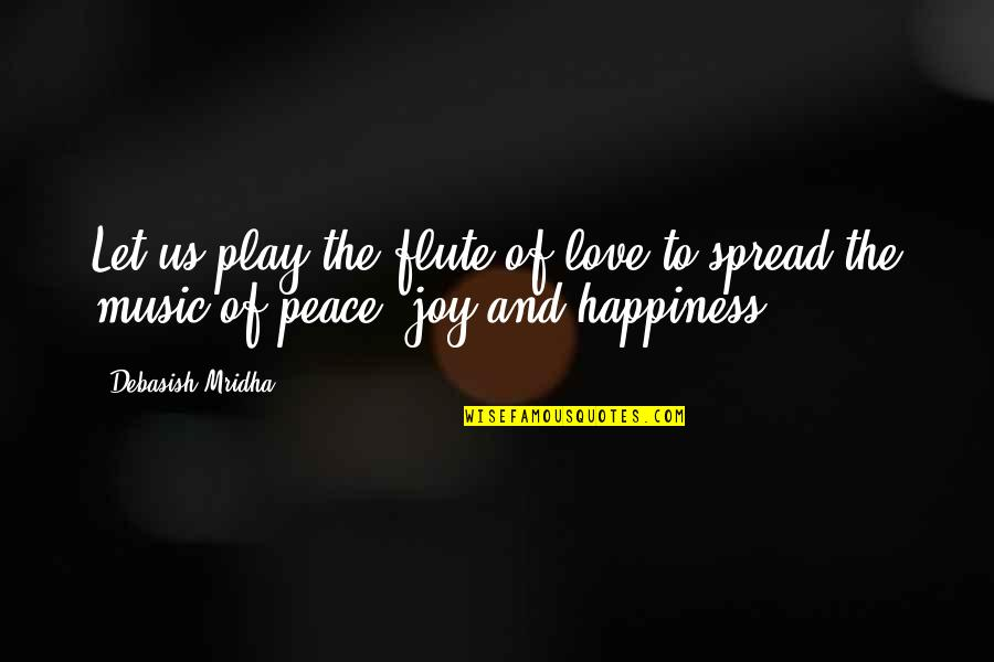 Peace And Joy Quotes By Debasish Mridha: Let us play the flute of love to