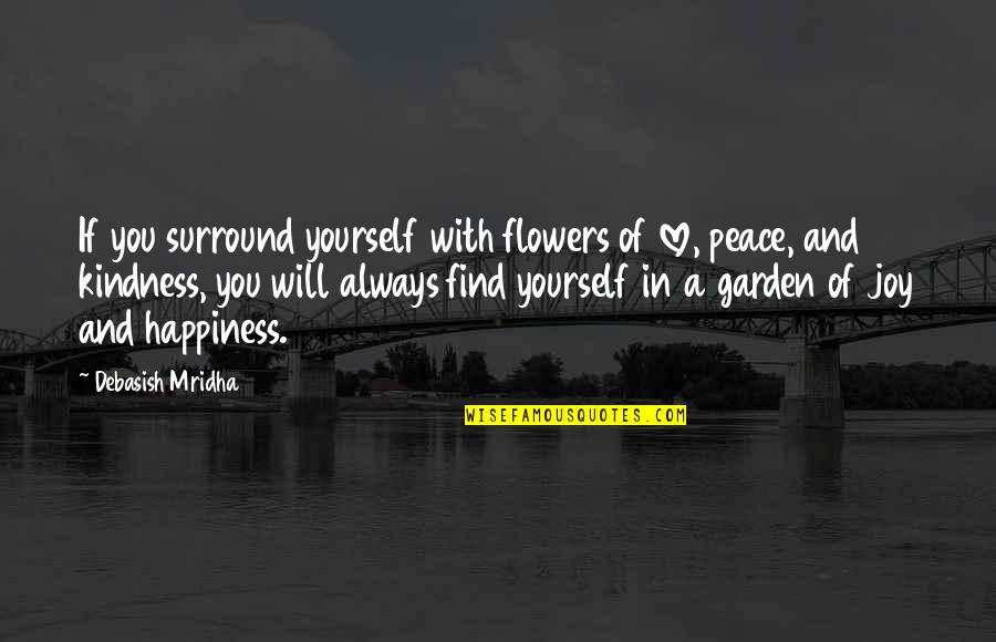 Peace And Joy Quotes By Debasish Mridha: If you surround yourself with flowers of love,