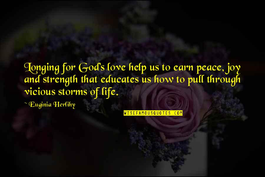 Peace And Joy Quotes By Euginia Herlihy: Longing for God's love help us to earn