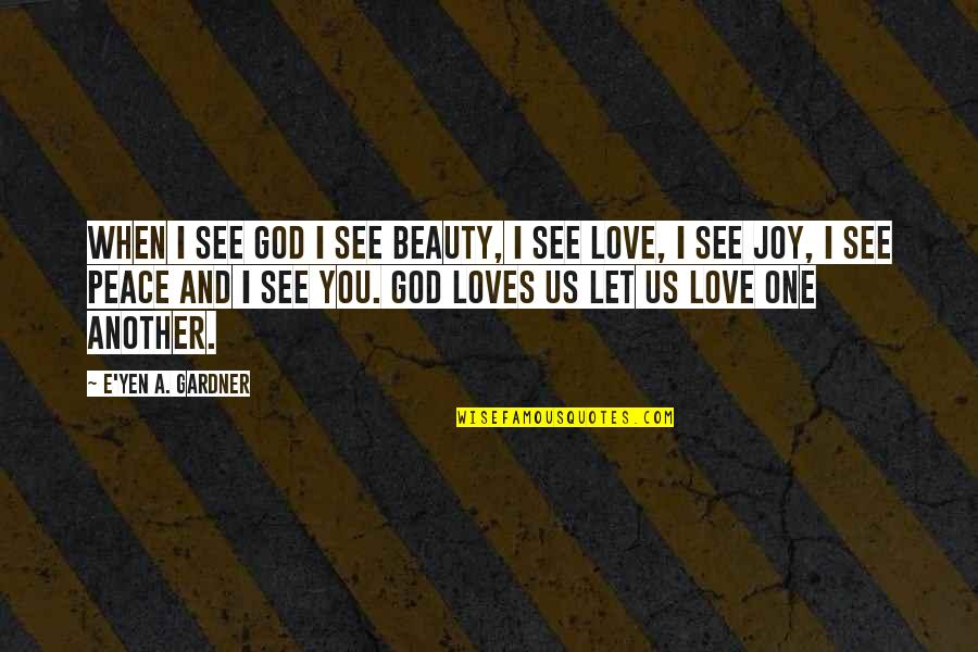 Peace And Joy Quotes By E'yen A. Gardner: When I see God I see Beauty, I