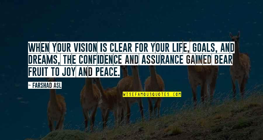 Peace And Joy Quotes By Farshad Asl: When your vision is clear for your life,