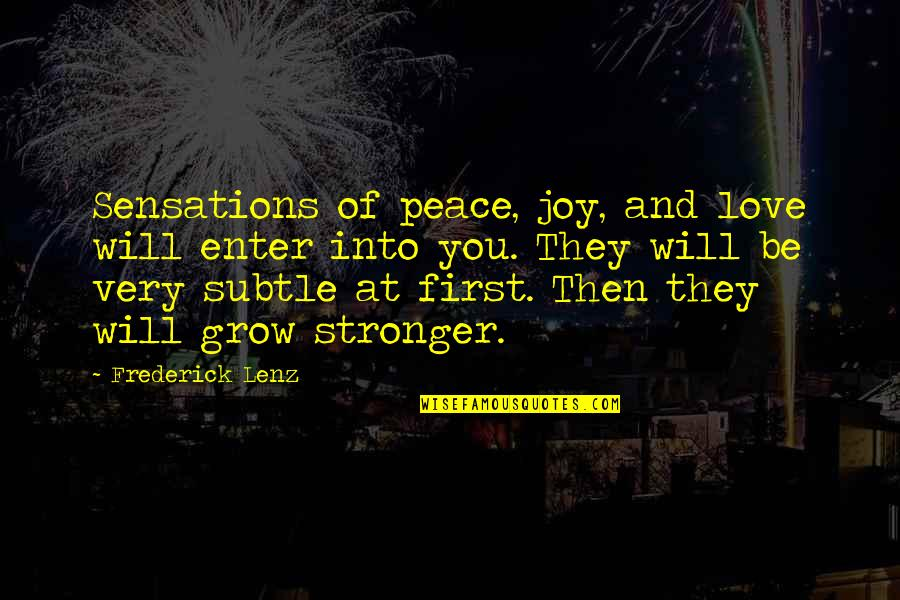 Peace And Joy Quotes By Frederick Lenz: Sensations of peace, joy, and love will enter