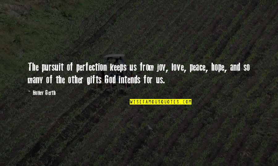 Peace And Joy Quotes By Holley Gerth: The pursuit of perfection keeps us from joy,