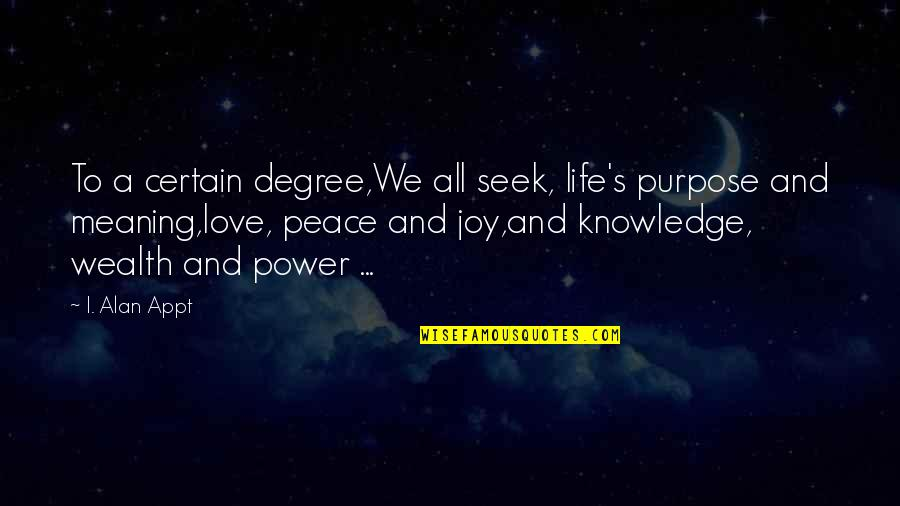 Peace And Joy Quotes By I. Alan Appt: To a certain degree,We all seek, life's purpose