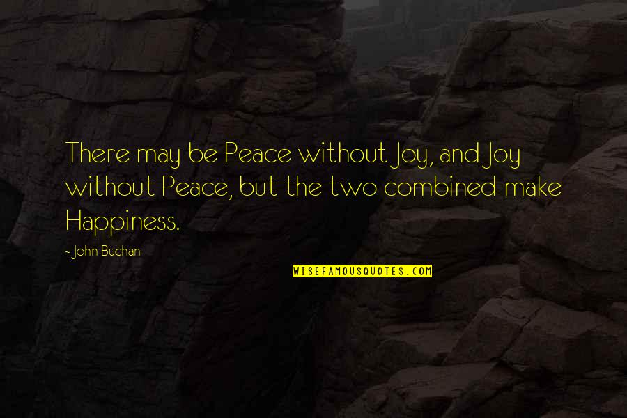 Peace And Joy Quotes By John Buchan: There may be Peace without Joy, and Joy