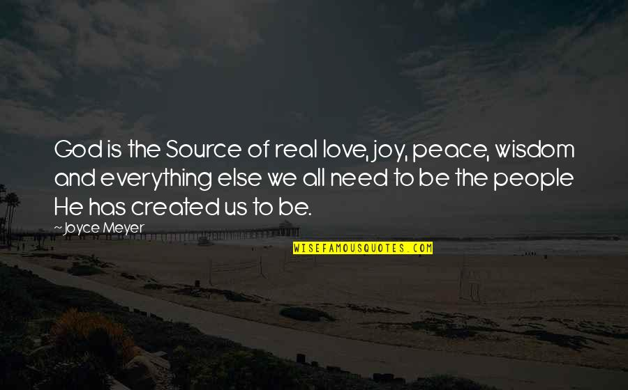 Peace And Joy Quotes By Joyce Meyer: God is the Source of real love, joy,