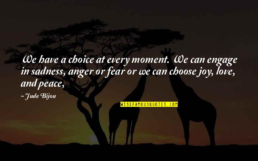 Peace And Joy Quotes By Jude Bijou: We have a choice at every moment. We