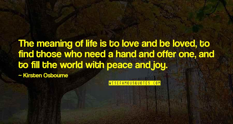 Peace And Joy Quotes By Kirsten Osbourne: The meaning of life is to love and