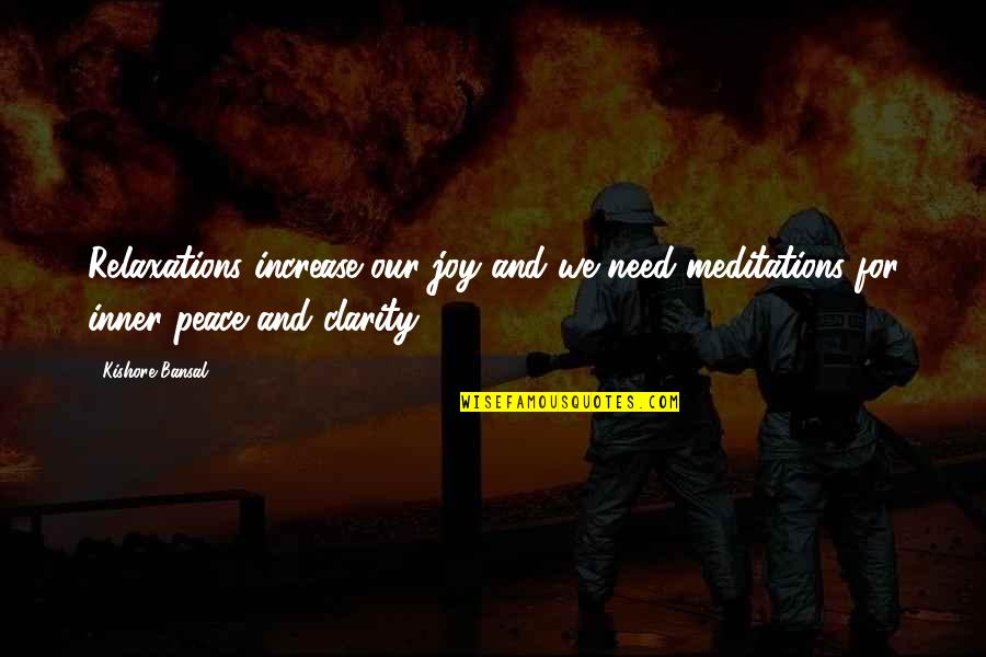 Peace And Joy Quotes By Kishore Bansal: Relaxations increase our joy and we need meditations