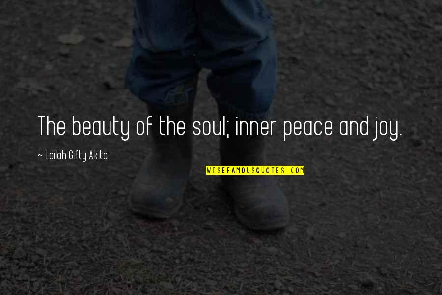 Peace And Joy Quotes By Lailah Gifty Akita: The beauty of the soul; inner peace and