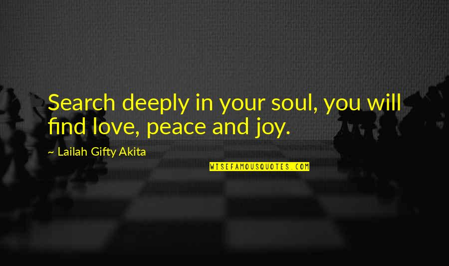 Peace And Joy Quotes By Lailah Gifty Akita: Search deeply in your soul, you will find