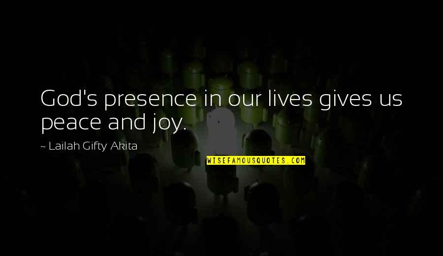Peace And Joy Quotes By Lailah Gifty Akita: God's presence in our lives gives us peace