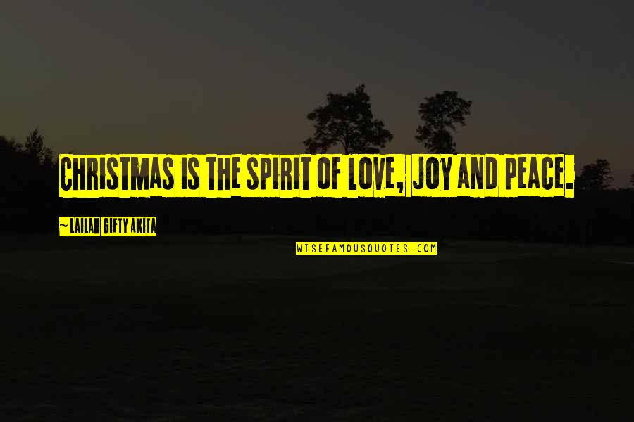 Peace And Joy Quotes By Lailah Gifty Akita: Christmas is the spirit of love, joy and