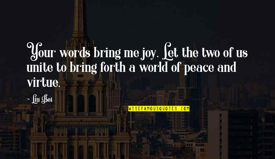 Peace And Joy Quotes By Liu Bei: Your words bring me joy. Let the two