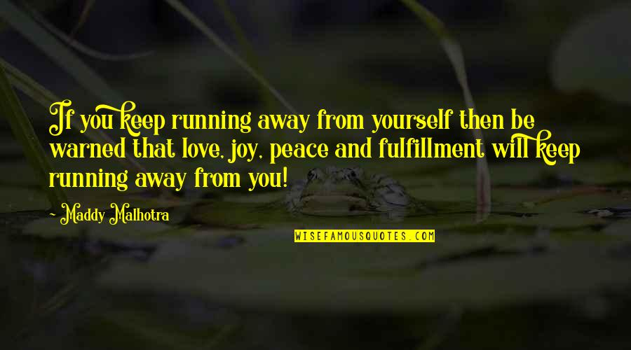 Peace And Joy Quotes By Maddy Malhotra: If you keep running away from yourself then