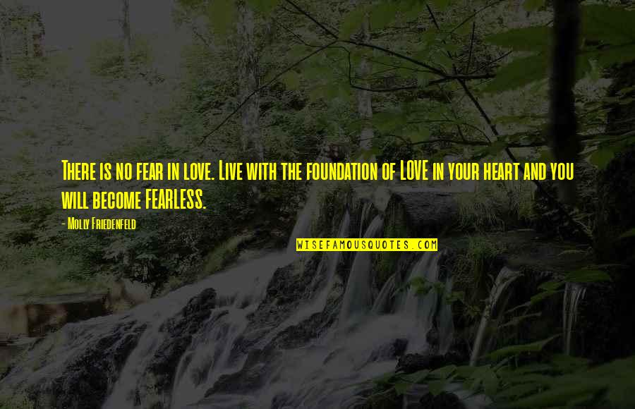 Peace And Joy Quotes By Molly Friedenfeld: There is no fear in love. Live with