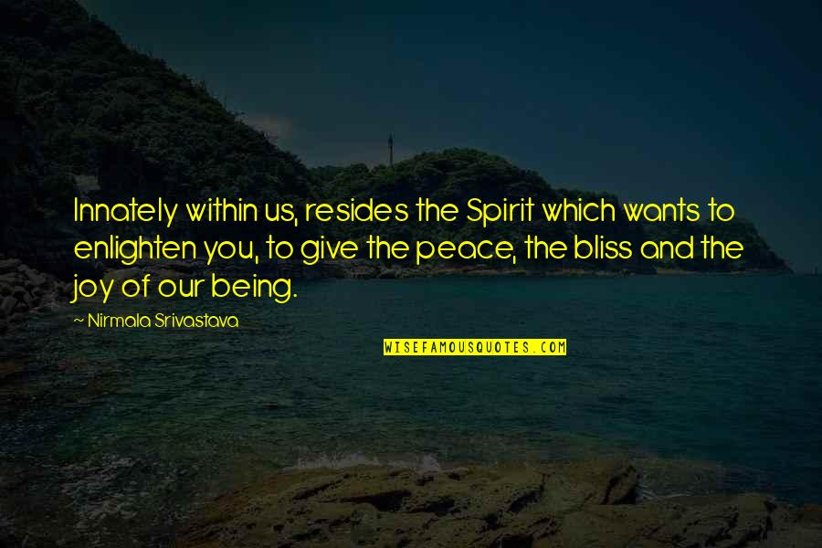 Peace And Joy Quotes By Nirmala Srivastava: Innately within us, resides the Spirit which wants