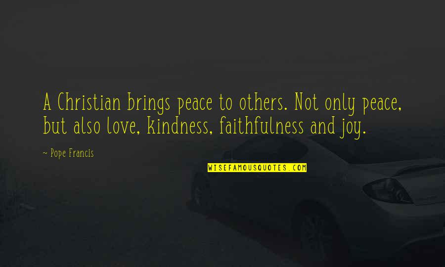 Peace And Joy Quotes By Pope Francis: A Christian brings peace to others. Not only