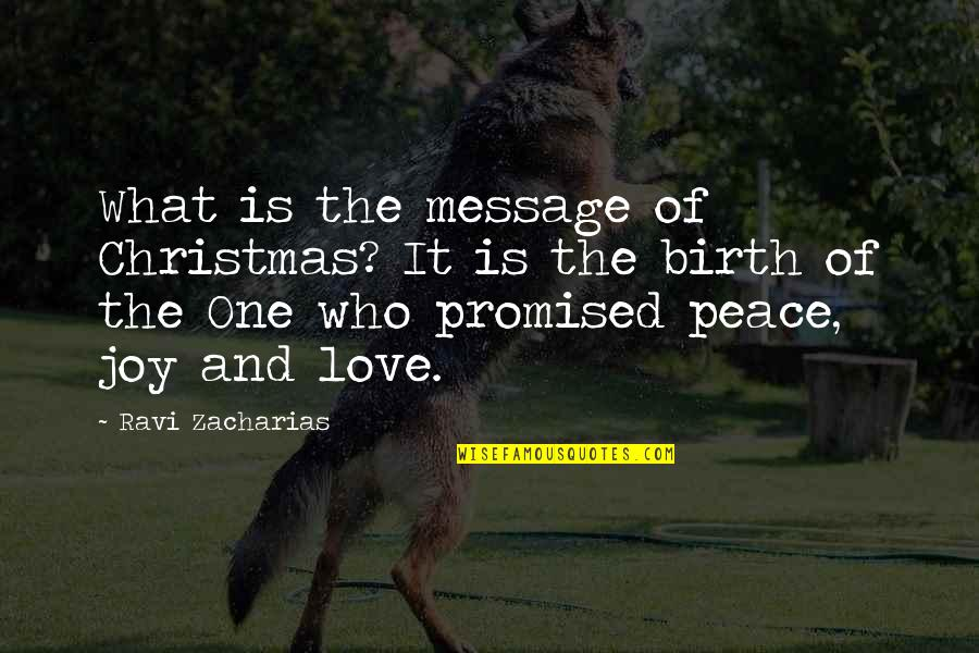 Peace And Joy Quotes By Ravi Zacharias: What is the message of Christmas? It is