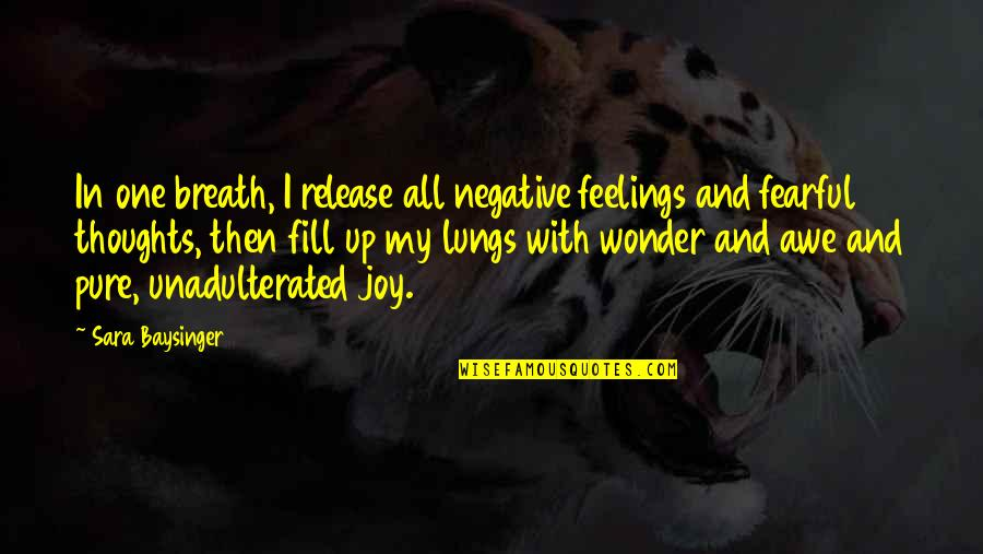 Peace And Joy Quotes By Sara Baysinger: In one breath, I release all negative feelings