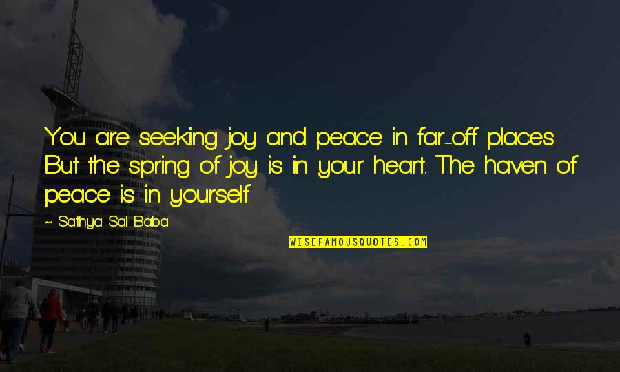 Peace And Joy Quotes By Sathya Sai Baba: You are seeking joy and peace in far-off
