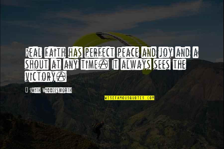 Peace And Joy Quotes By Smith Wigglesworth: Real faith has perfect peace and joy and