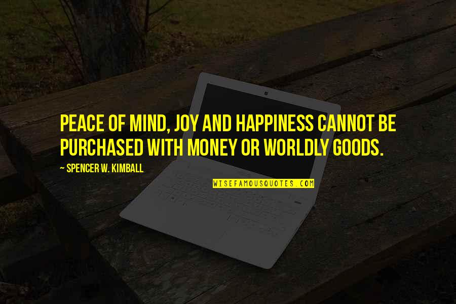Peace And Joy Quotes By Spencer W. Kimball: Peace of mind, joy and happiness cannot be