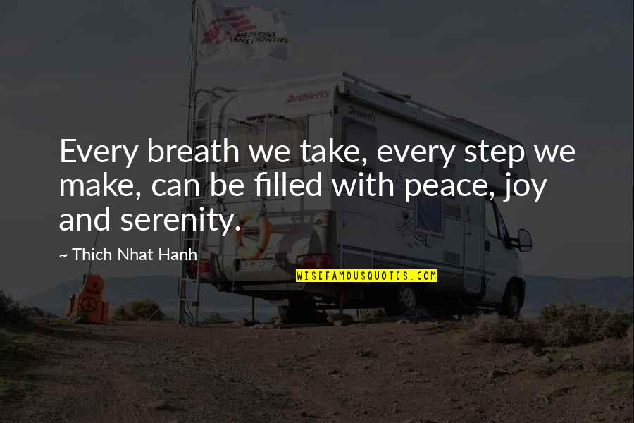 Peace And Joy Quotes By Thich Nhat Hanh: Every breath we take, every step we make,