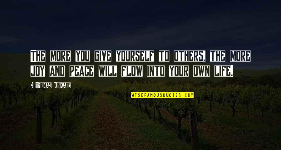 Peace And Joy Quotes By Thomas Kinkade: The more you give yourself to others, the