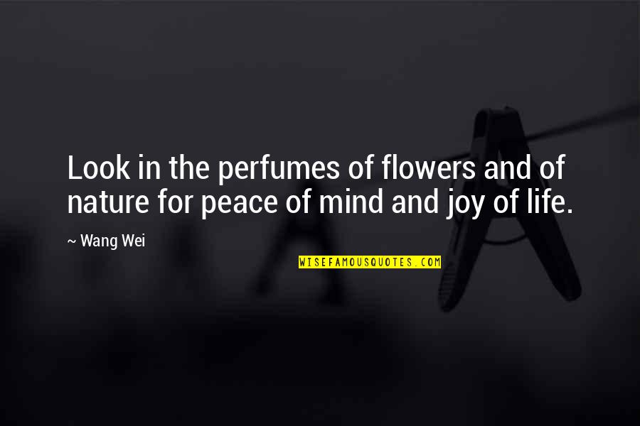 Peace And Joy Quotes By Wang Wei: Look in the perfumes of flowers and of