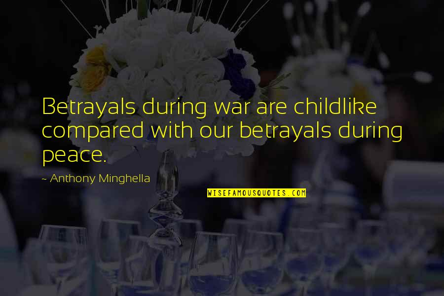 Peace During War Quotes By Anthony Minghella: Betrayals during war are childlike compared with our