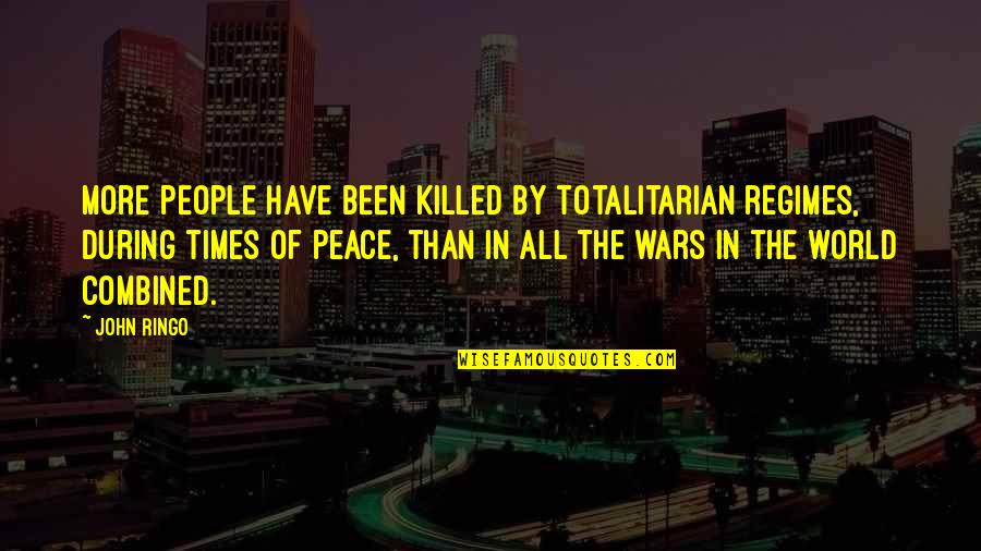 Peace During War Quotes By John Ringo: More people have been killed by totalitarian regimes,