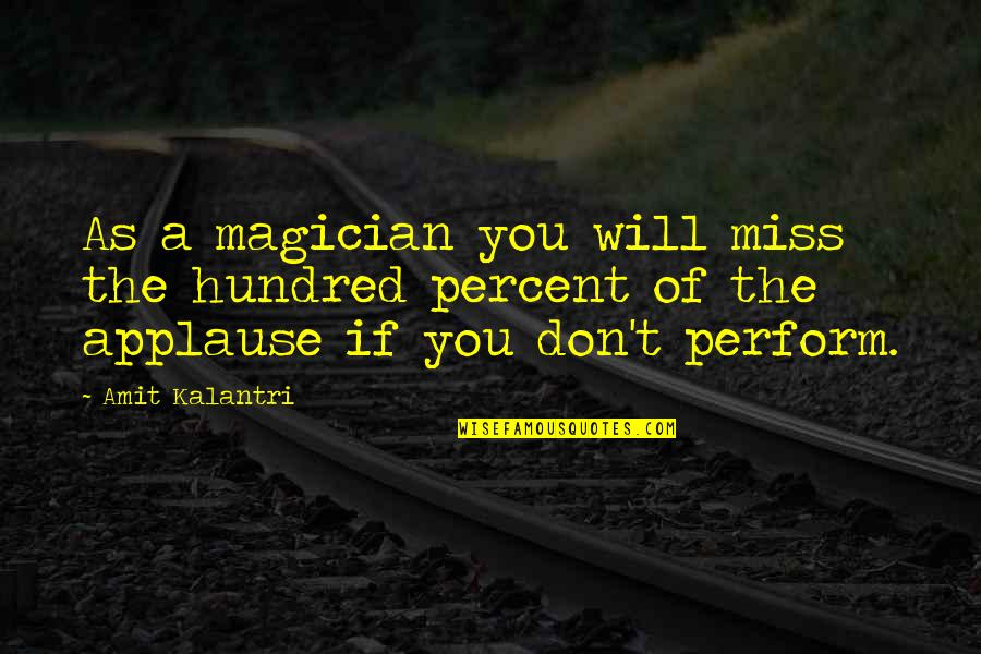 Peace From The Quran Quotes By Amit Kalantri: As a magician you will miss the hundred