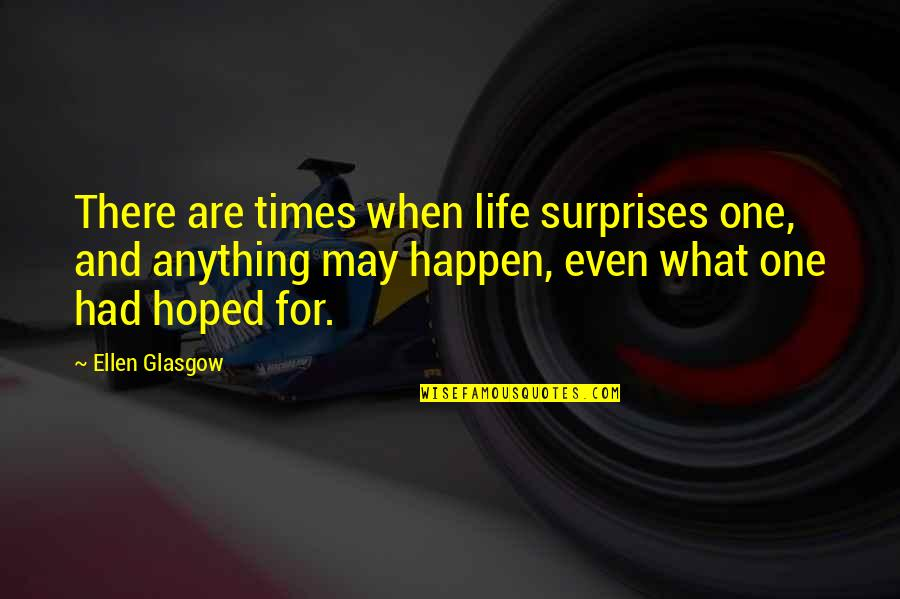 Peace From The Quran Quotes By Ellen Glasgow: There are times when life surprises one, and