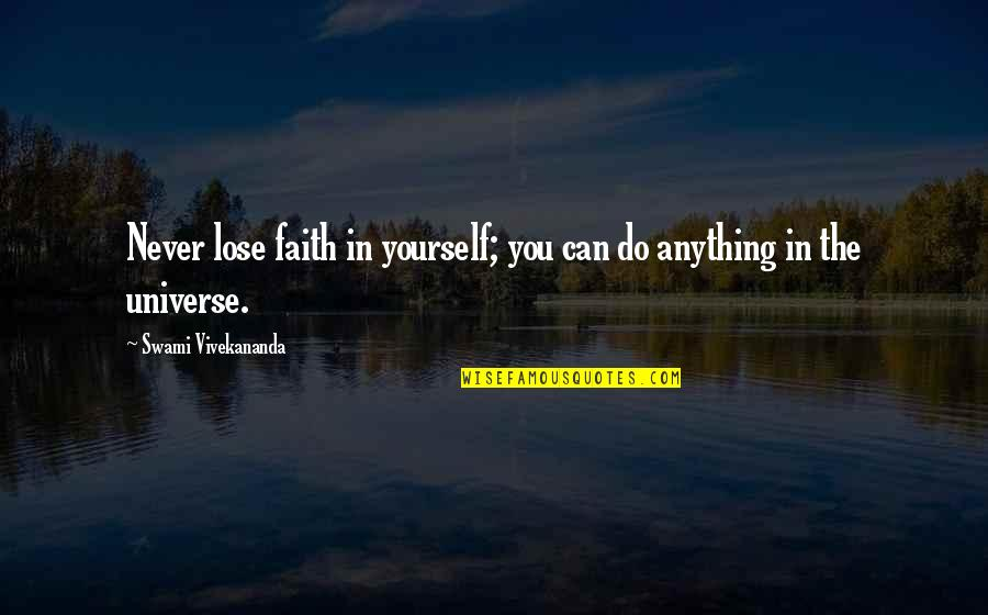 Peace From The Quran Quotes By Swami Vivekananda: Never lose faith in yourself; you can do