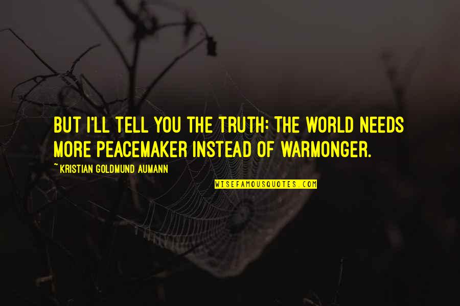 Peace Instead Of War Quotes By Kristian Goldmund Aumann: But I'll tell you the truth: The world